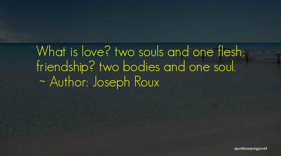 Souls And Bodies Quotes By Joseph Roux
