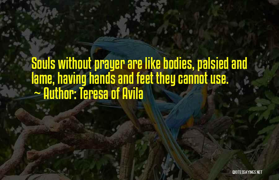 Souls And Bodies Quotes By Teresa Of Avila