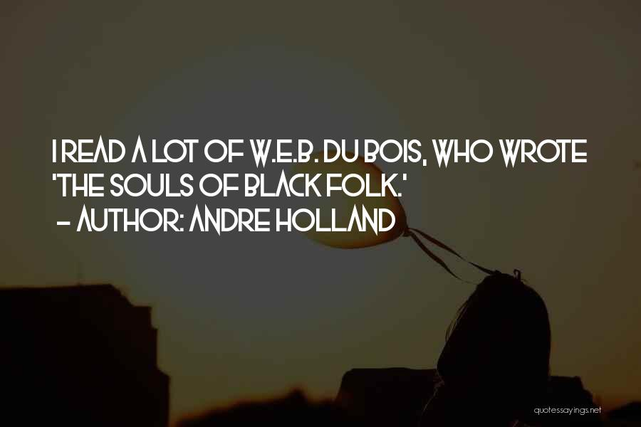Souls Of Black Folk Quotes By Andre Holland