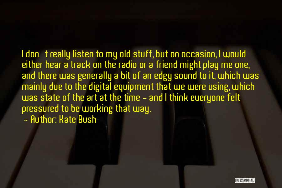 Sound Equipment Quotes By Kate Bush