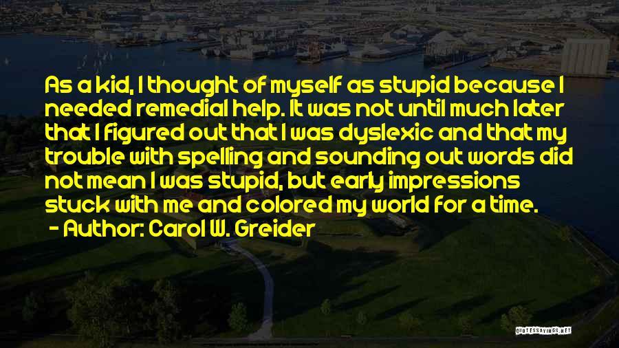 Sounding Stupid Quotes By Carol W. Greider
