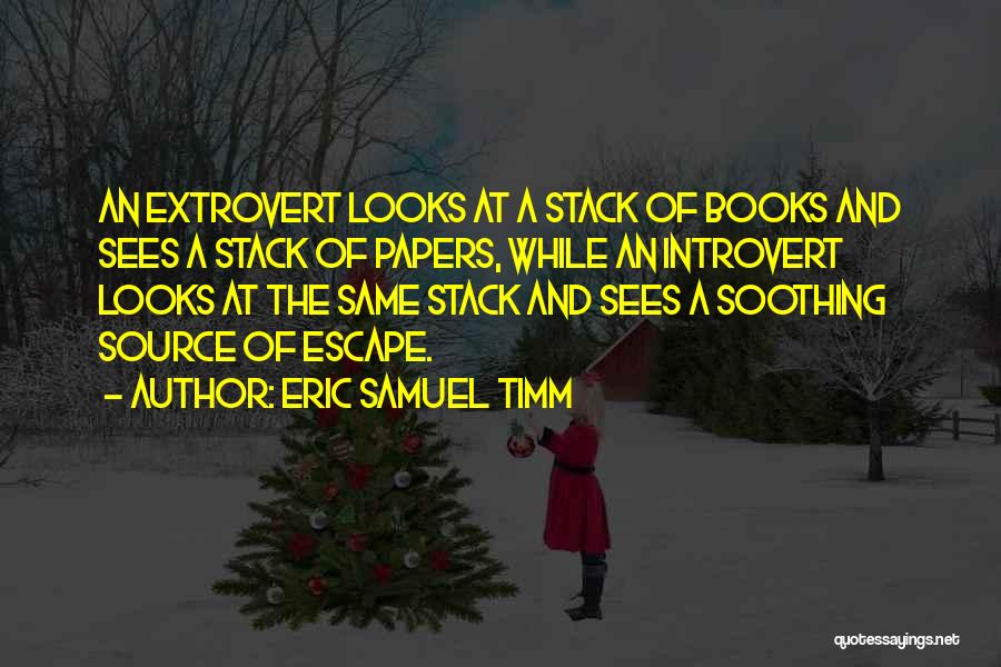 Source Of Insight Quotes By Eric Samuel Timm