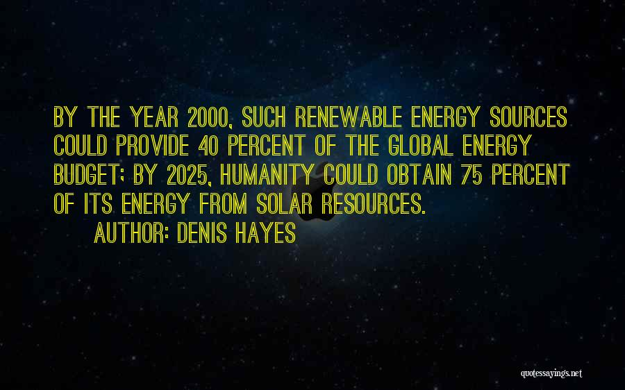 Sources Of Energy Quotes By Denis Hayes