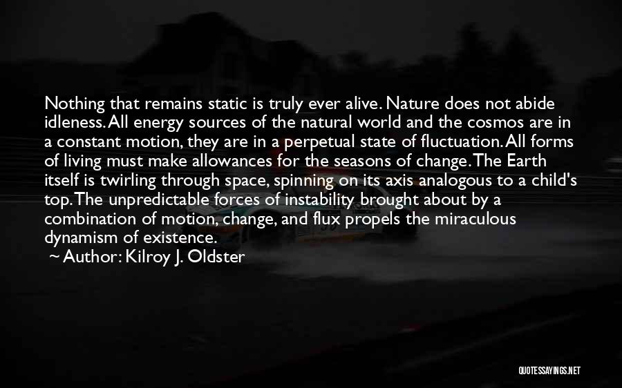 Sources Of Energy Quotes By Kilroy J. Oldster