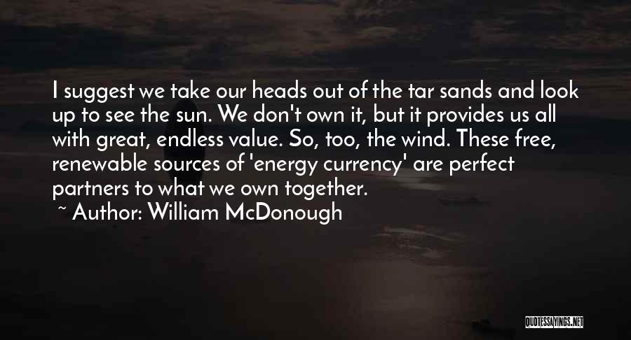 Sources Of Energy Quotes By William McDonough
