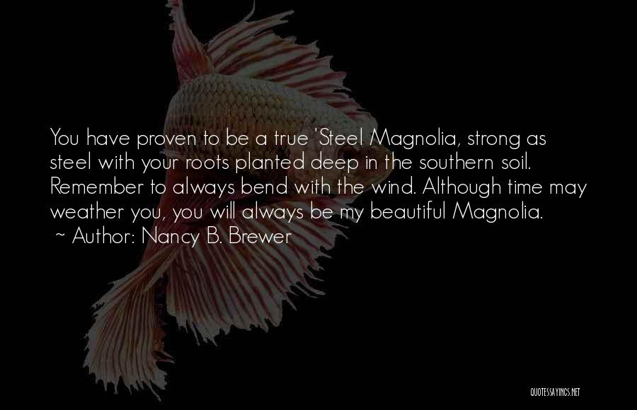 Southern Magnolia Quotes By Nancy B. Brewer