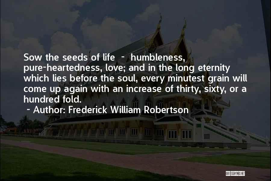 Sow Love Quotes By Frederick William Robertson