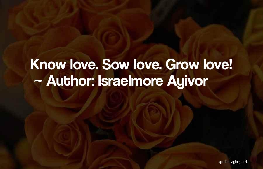 Sow Love Quotes By Israelmore Ayivor