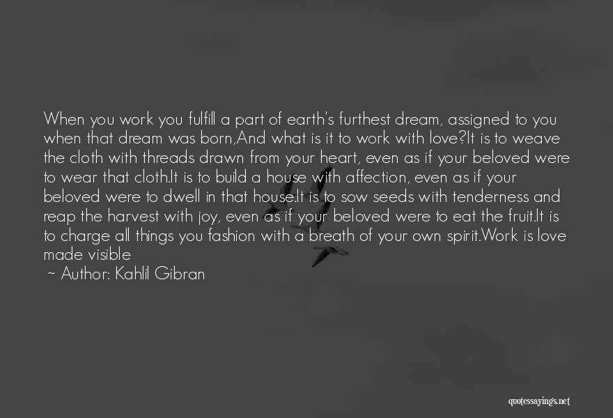 Sow Love Quotes By Kahlil Gibran