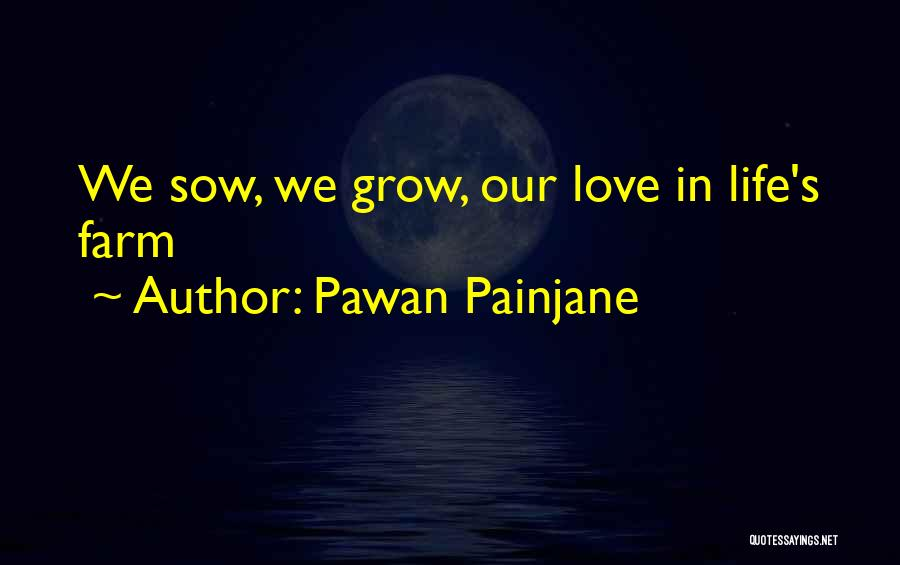 Sow Love Quotes By Pawan Painjane