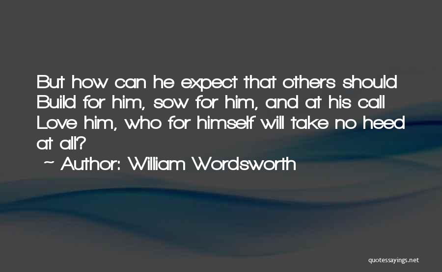 Sow Love Quotes By William Wordsworth