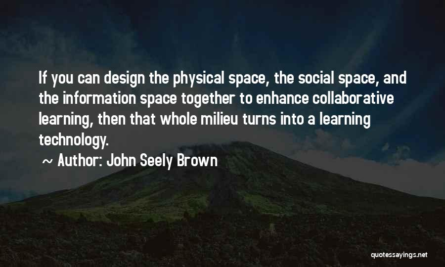 Space And Design Quotes By John Seely Brown