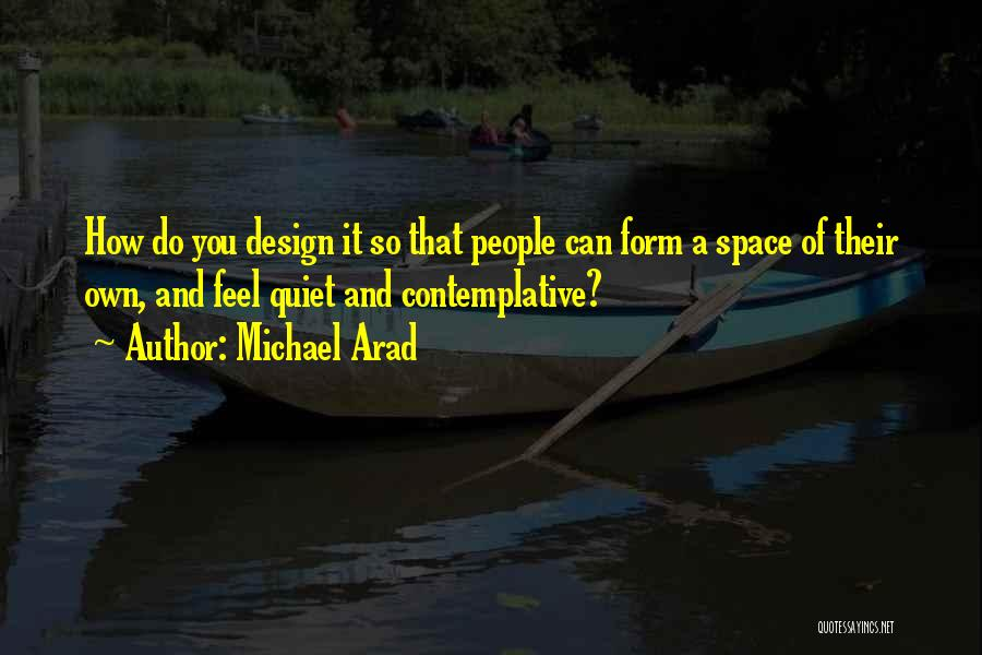 Space And Design Quotes By Michael Arad