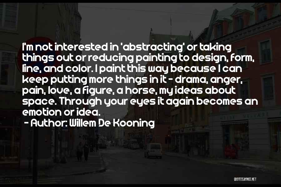 Space And Design Quotes By Willem De Kooning