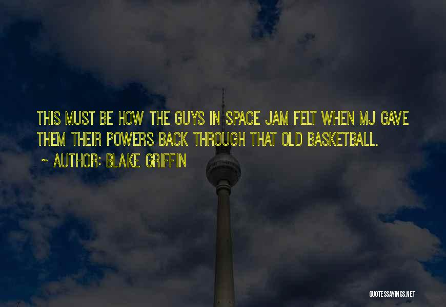 Space Jam Quotes By Blake Griffin