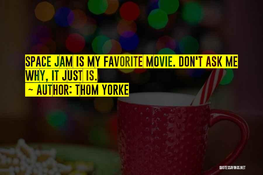 Space Jam Quotes By Thom Yorke