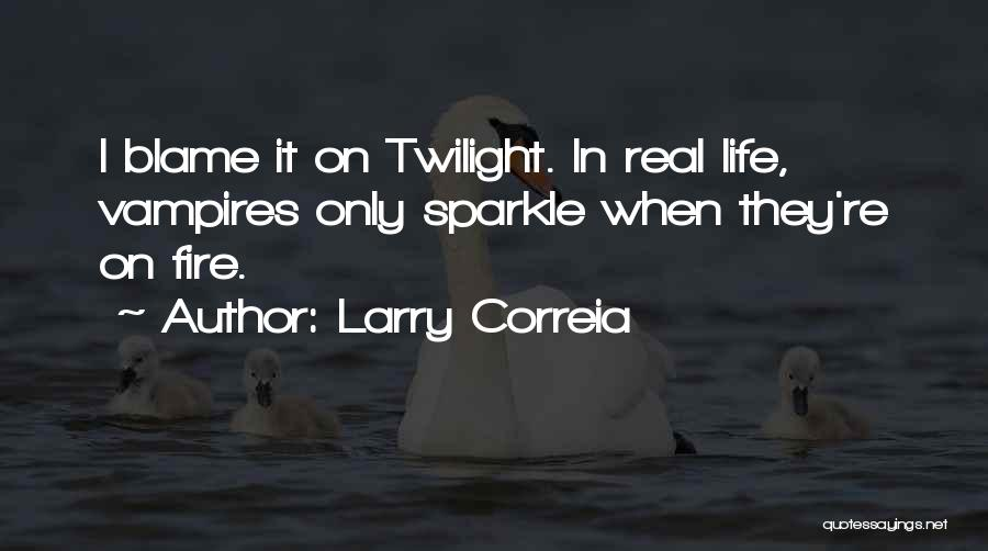 Sparkle In Your Life Quotes By Larry Correia