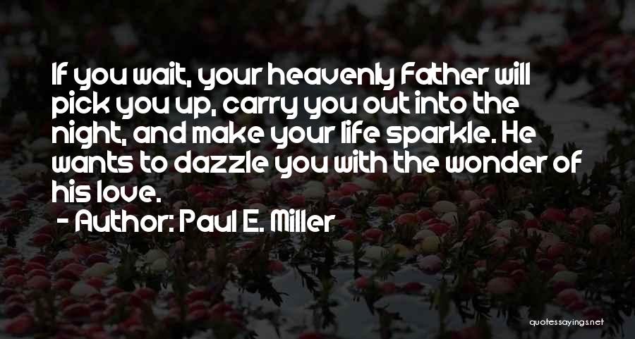 Sparkle In Your Life Quotes By Paul E. Miller