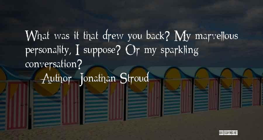 Sparkling Personality Quotes By Jonathan Stroud