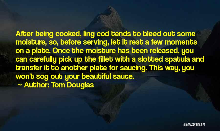 Spatula Quotes By Tom Douglas