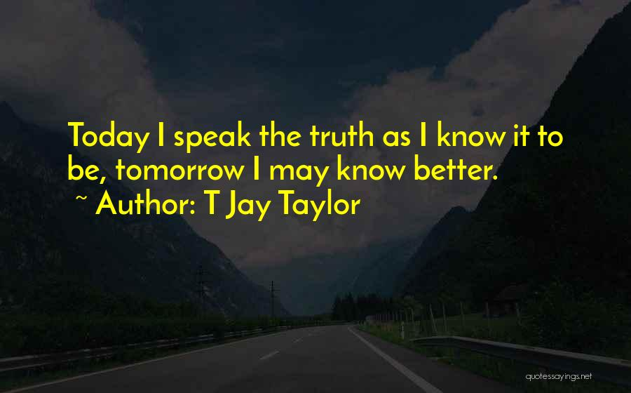 Speak The Truth Quotes By T Jay Taylor