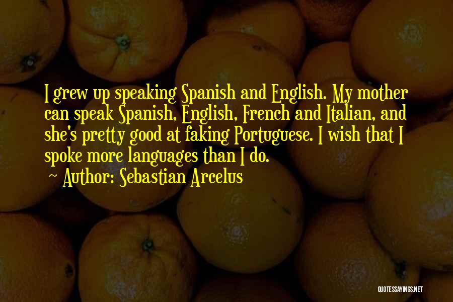 Speaking Other Languages Quotes By Sebastian Arcelus