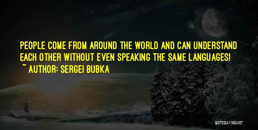 Speaking Other Languages Quotes By Sergei Bubka