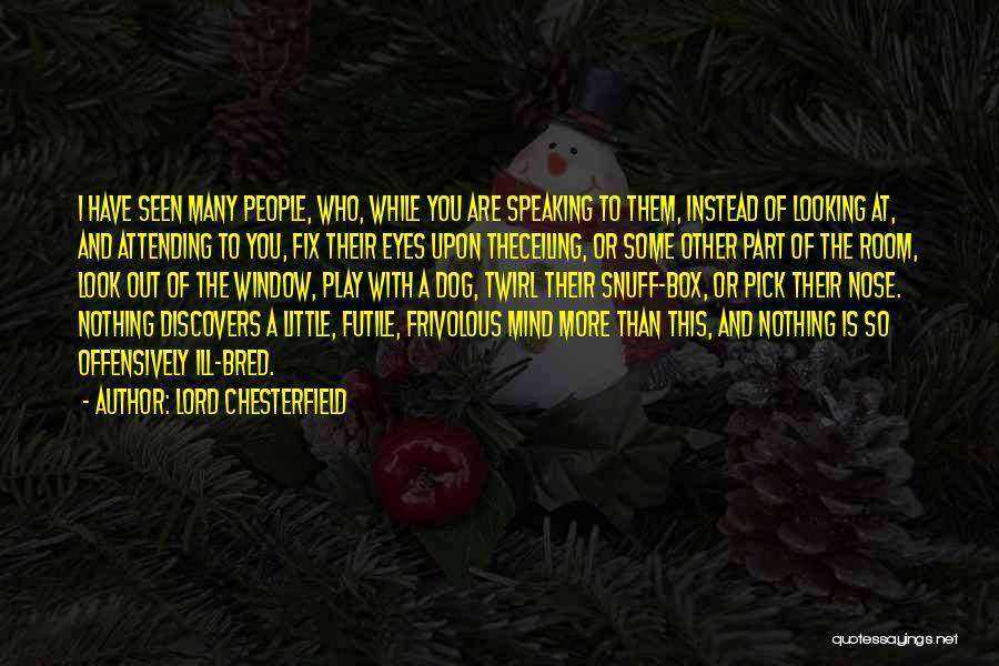 Speaking Up Your Mind Quotes By Lord Chesterfield