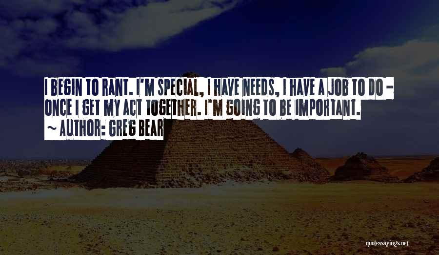 Special Needs Quotes By Greg Bear
