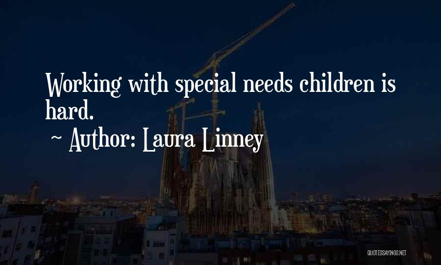 Special Needs Quotes By Laura Linney