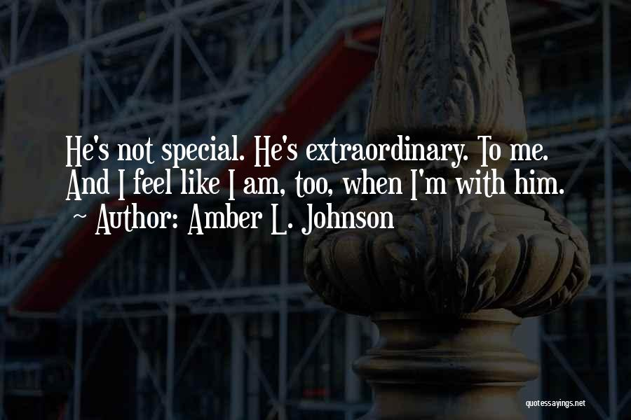 Special To Him Quotes By Amber L. Johnson