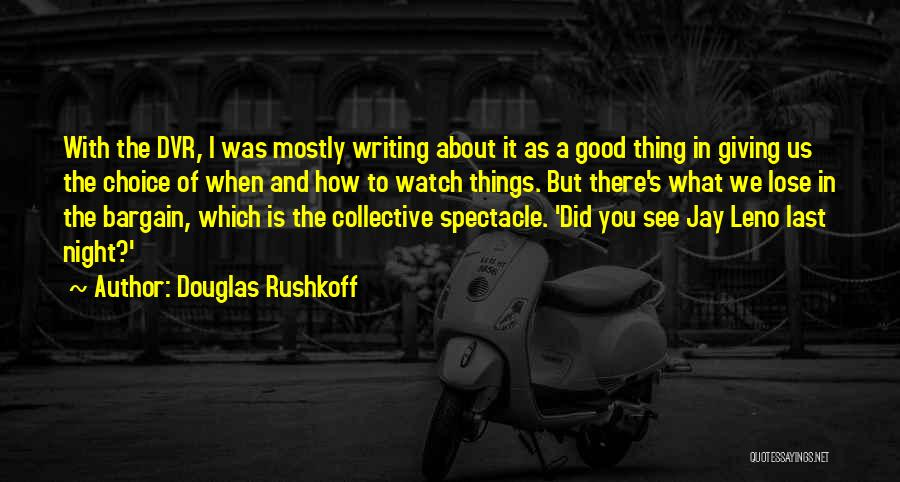Spectacle Quotes By Douglas Rushkoff