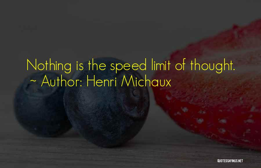 Speed Of Thought Quotes By Henri Michaux