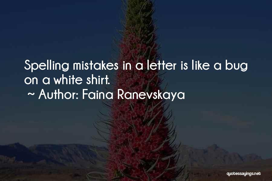 Spelling Mistake Quotes By Faina Ranevskaya