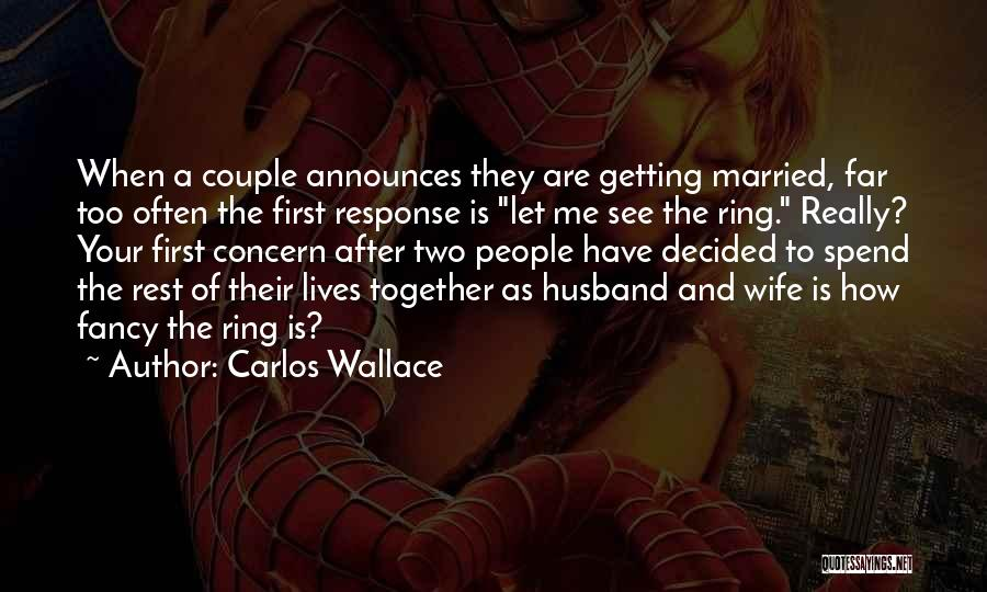 Spend Our Lives Together Quotes By Carlos Wallace