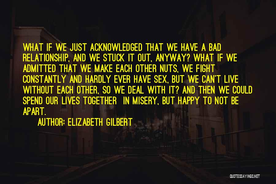 Spend Our Lives Together Quotes By Elizabeth Gilbert