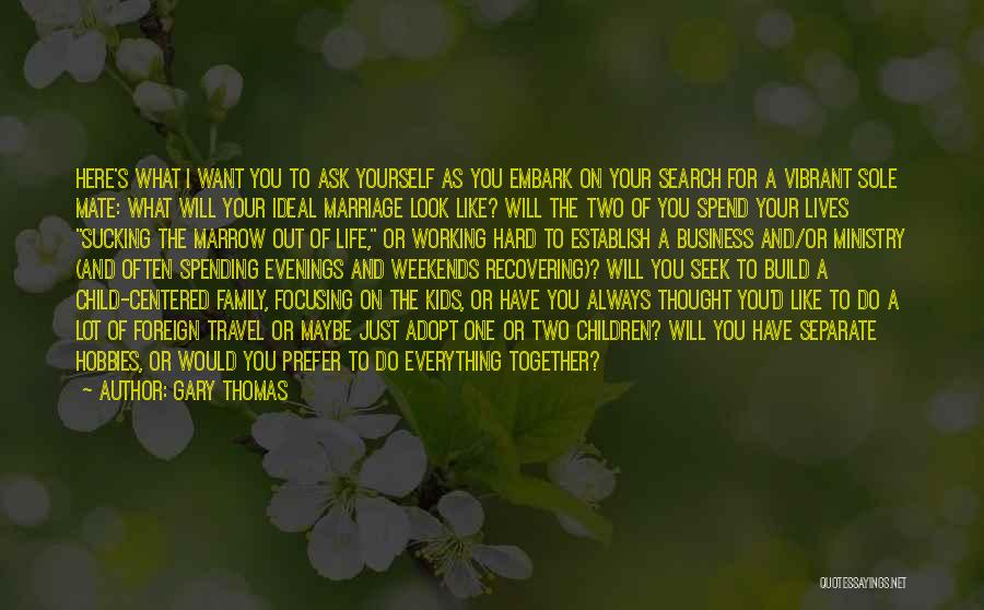 Spend Our Lives Together Quotes By Gary Thomas