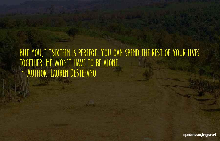 Spend Our Lives Together Quotes By Lauren DeStefano