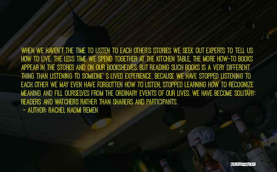Spend Our Lives Together Quotes By Rachel Naomi Remen