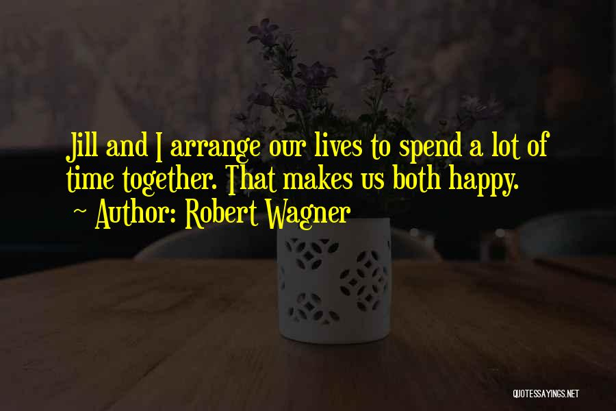 Spend Our Lives Together Quotes By Robert Wagner
