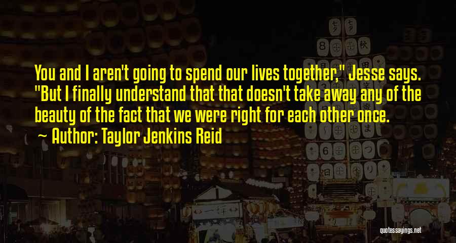 Spend Our Lives Together Quotes By Taylor Jenkins Reid