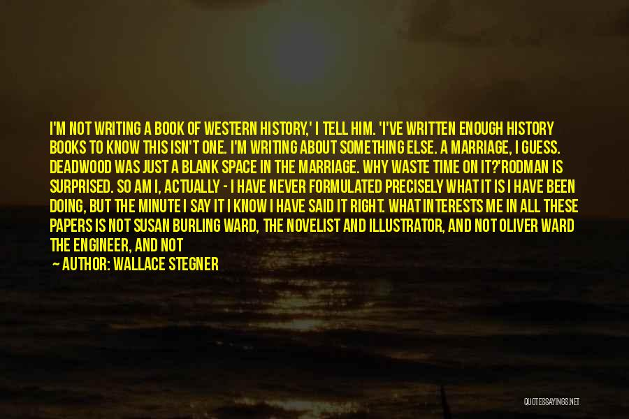 Spend Our Lives Together Quotes By Wallace Stegner