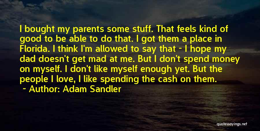 Spend The Money Quotes By Adam Sandler