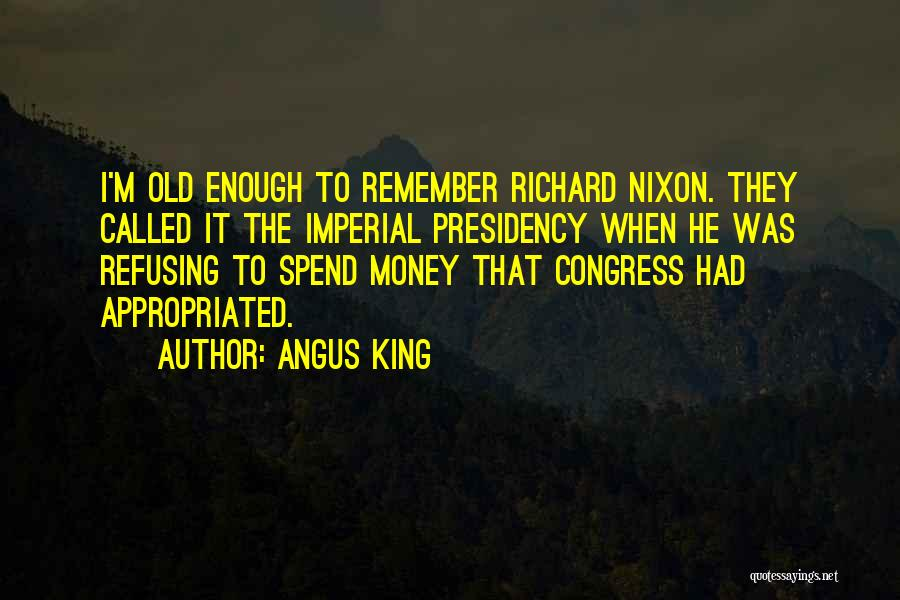 Spend The Money Quotes By Angus King