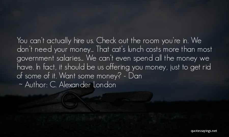 Spend The Money Quotes By C. Alexander London