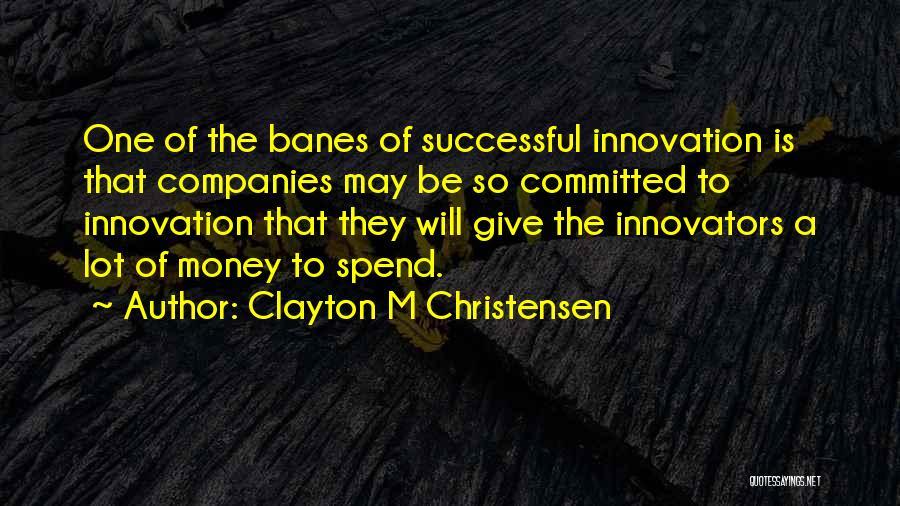 Spend The Money Quotes By Clayton M Christensen