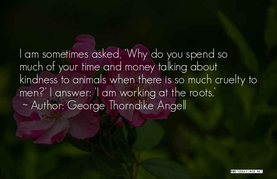 Spend The Money Quotes By George Thorndike Angell