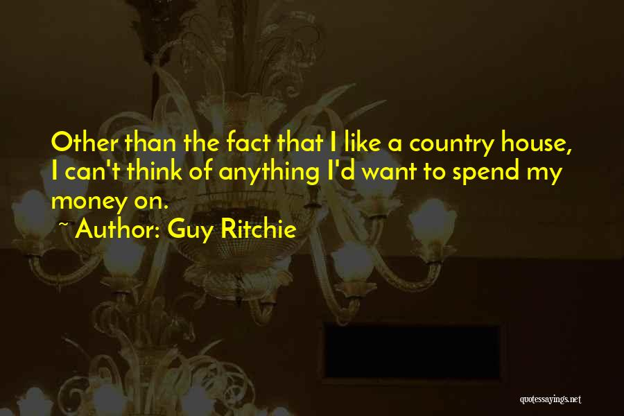 Spend The Money Quotes By Guy Ritchie