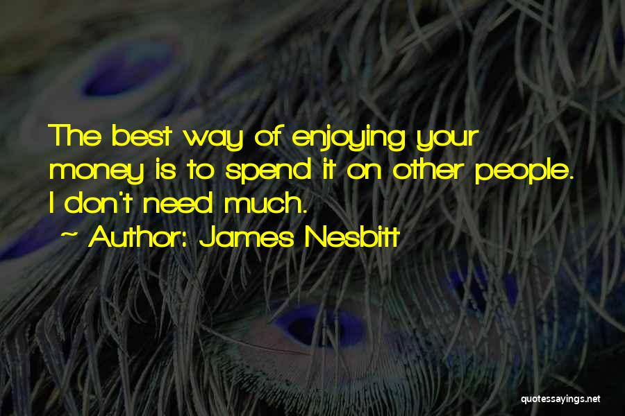 Spend The Money Quotes By James Nesbitt