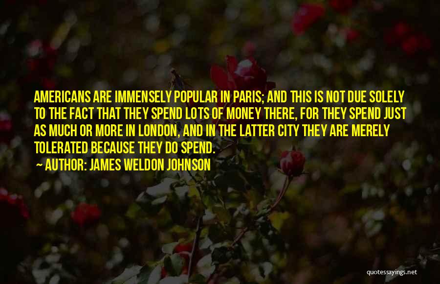 Spend The Money Quotes By James Weldon Johnson
